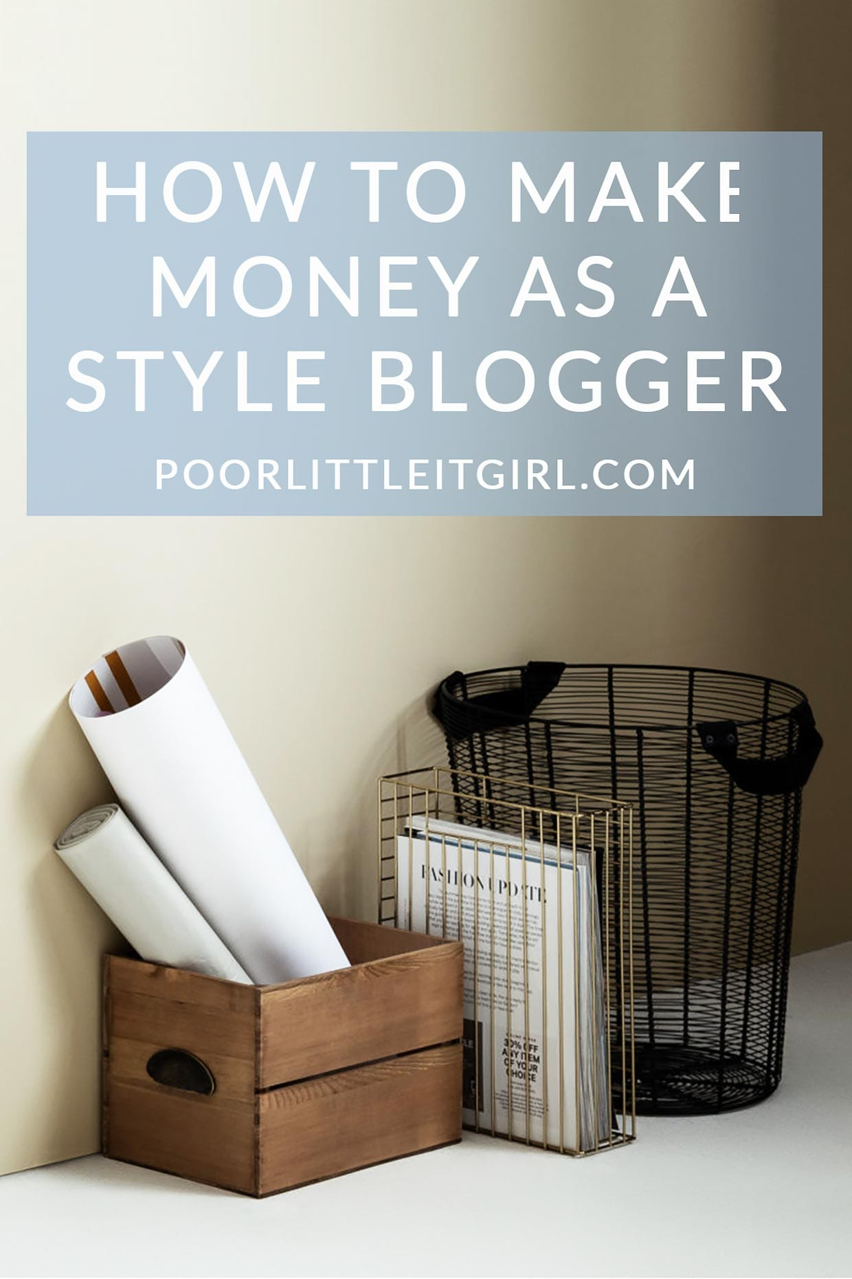 How To Make Money As A Style Blogger - Poor Little It Girl
